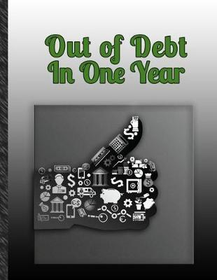 Out of Debt in One Year by Epic Financial Publishers