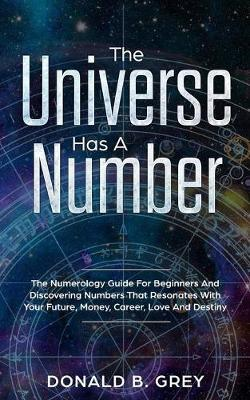 The Universe Has A Number by Donald B Grey