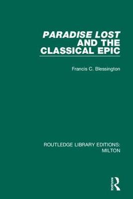 Paradise Lost and the Classical Epic by Francis C. Blessington