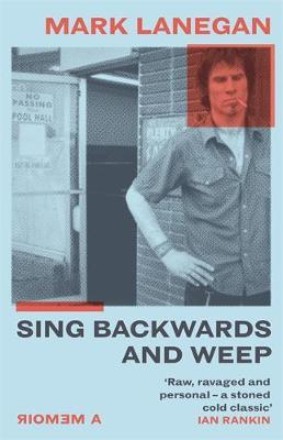 Sing Backwards and Weep by Mark Lanegan
