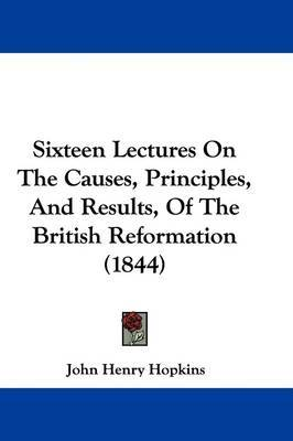 Sixteen Lectures On The Causes, Principles, And Results, Of The British Reformation (1844) by John Henry Hopkins image