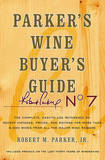 Parker's Wine Buyer's Guide: The Complete, Easy-To-Use Reference on Recent Vintages, Prices, and Ratings for More Than 8,000 Wines from All the Major Wine Regions by Robert M Parker, Jr.