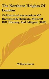 The Northern Heights Of London: Or Historical Associations Of Hampstead, Highgate, Muswell Hill, Hornsey, And Islington (1869) by William Howitt image