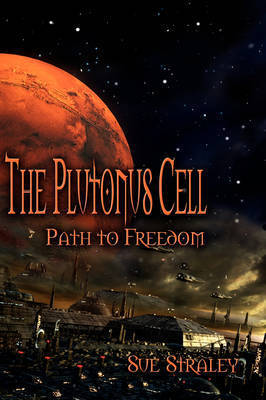 The Plutonus Cell: Path to Freedom by Sue Straley