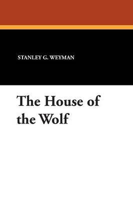 The House of the Wolf by Stanley G. Weyman