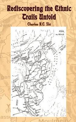Rediscovering the Ethnic Trails Untold by Charles N. C. Shi