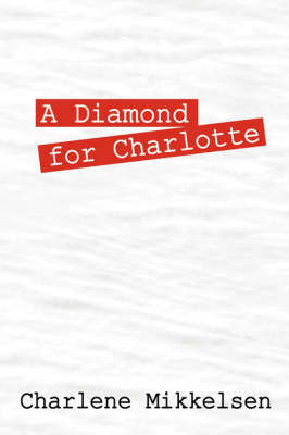 A Diamond for Charlotte by Charlene Mikkelsen