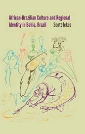 African-Brazilian Culture and Regional Identity in Bahia, Brazil by Scott Ickes