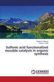 Sulfonic Acid Functionalized Reusable Catalysts in Organic Synthesis by Vekariya Rajesh H