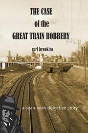 The Case of the Great Train Robbery by MR Carl Brookins