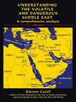 Understanding the Volatile and Dangerous Middle East by Steven Carol