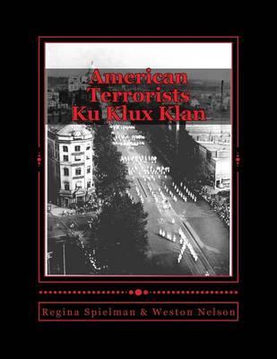 American Terrorists: Ku Klux Klan by Regina L Spielman