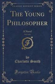 The Young Philosopher, Vol. 3 of 4 by Charlotte Smith