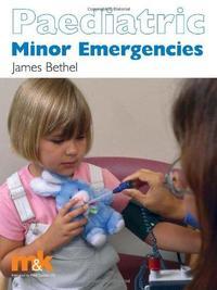 Paediatric Minor Emergencies by James S. Bethel