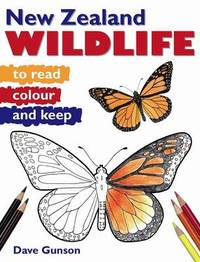 New Zealand Wildlife: to Read, Colour and Keep by Dave Gunson