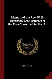Memoir of the REV. W. H. Hewitson, Late Minister of the Free Church of Scotland .. by John Baillie image