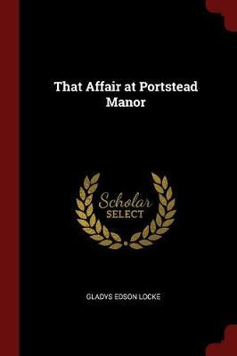 That Affair at Portstead Manor by Gladys Edson Locke image