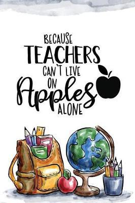 Because Teachers Can T Live On Apples Alone Ashley S Notebooks Book Buy Now At Mighty Ape Nz