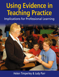 Using Evidence in Teaching Practice: Implications for Professional Learning by Helen Timperley