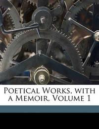 Poetical Works, with a Memoir, Volume 1 by William Wordsworth