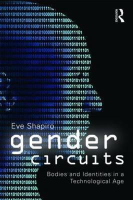 Gender Circuits: Bodies and Identities in a Technological Age by Eve Shapiro
