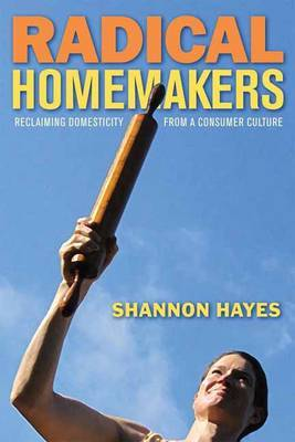 Radical Homemakers by Shannon Hayes image