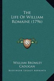 The Life of William Romaine (1796) the Life of William Romaine (1796) by William Bromley Cadogan