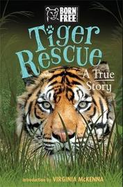Born Free: Tiger Rescue by Louisa Leaman