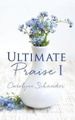 Ultimate Praise I by Carolyne Schneider