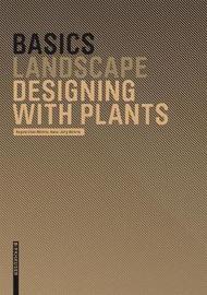 Basics Designing with Plants by Regine Ellen Woehrle