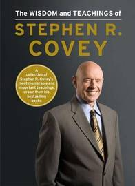 The Wisdom and Teachings of Stephen R. Covey by Stephen R Covey