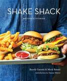 Shake Shack: Recipes and Stories by Randy Garutti