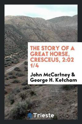 The Story of a Great Horse, Cresceus, 2 by John McCartney
