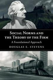 Social Norms and the Theory of the Firm by Douglas E. Stevens