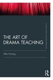 The Art Of Drama Teaching by Mike Fleming