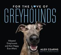 For The Love Of Greyhounds by Alex Cearns