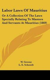 Labor Laws Of Mauritius: Or A Collection Of The Laws Specially Relating To Masters And Servants At Mauritius (1869) image