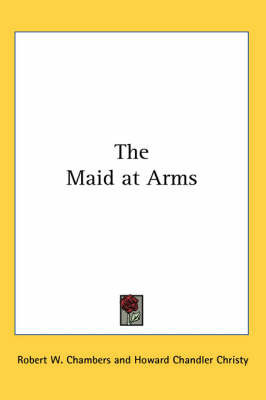 The Maid at Arms by Robert W Chambers
