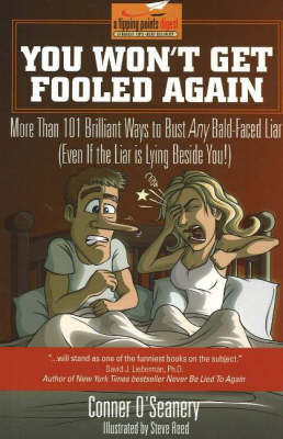You Won't Get Fooled Again: More Than 101 Brilliant Ways to Bust Any Bald-Faced Liar (Even If the Liar is Lying Beside You!) by Conner O'Seanery
