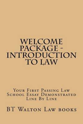 Welcome Package - Introduction to Law: Your First Passing Law School Essay Demonstrated Line by Line by Bt Walton Law Books