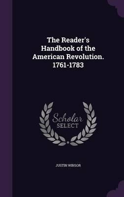 The Reader's Handbook of the American Revolution. 1761-1783 by Justin Winsor