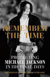Remember The Time: Protecting Michael Jackson In His Final Days by Bill Whitfield
