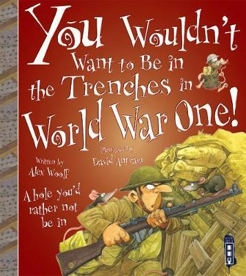 You Wouldn't Want To Be In The Trenches in World War One! by Alex Woolf image