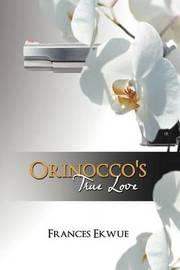 Orinocco's True Love by Frances Ekwue
