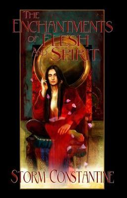 The Enchantments of Flesh and Spirit by Storm Constantine image