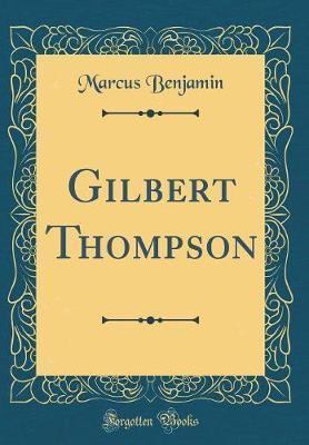 Gilbert Thompson (Classic Reprint) by Marcus Benjamin