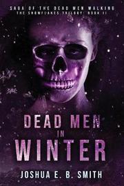 Saga of the Dead Men Walking - Dead Men in Winter by Joshua E B Smith