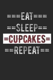 Cupcake Lovers Journal - Eat Sleep Cupcakes Repeat by Gilly Journal