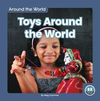 Around the World: Toys Around the World by Meg Gaertner