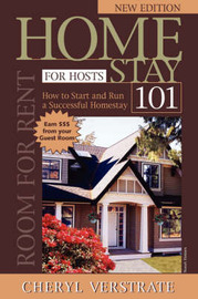 Homestay 101 for Hosts - The Complete Guide to Start & Run a Successful Homestay (NEW EDITION) by Cheryl Verstrate